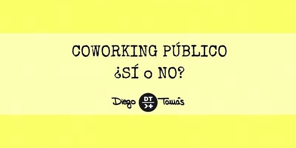 Coworking público… ¿SÍ o NO?